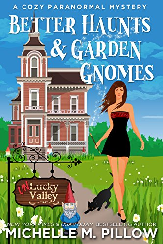Better Haunts and Garden Gnomes: A Cozy Paranormal Mystery - A Happily Everlasting World Novel ((Un)Lucky Valley Book 1) by [Pillow, Michelle M.]