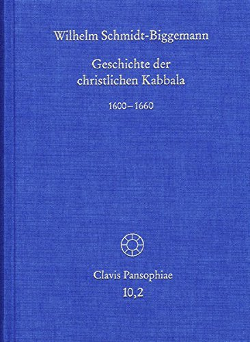 Geschichte der christlichen Kabbala. Band 2: 1600 bis 1660 (Clavis Pansophiae, Band 10)