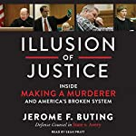 Illusion of Justice: Inside Making a Murderer and America's Broken System | Jerome F. Buting