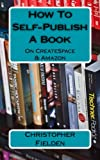 img - for How To Self-Publish A Book On CreateSpace & Amazon: This book contains easy to follow instructions that show you how to self-publish a book on Amazon ... lots of practical advice along the way. book / textbook / text book