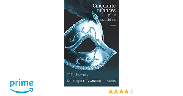 Cinquante Nuances Plus Sombres French Edition Of 50 Shades Darker
