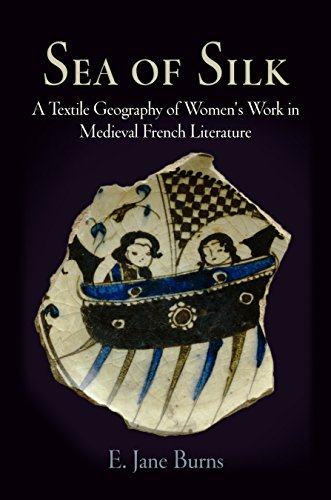 Sea of Silk: A Textile Geography of Women's Work in Medieval French Literature (The Middle Ages Series)