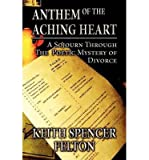 img - for { [ ANTHEM OF THE ACHING HEART: A SOJOURN THROUGH THE POETIC MYSTERY OF DIVORCE ] } Felton, Keith Spencer ( AUTHOR ) Dec-01-2012 Paperback book / textbook / text book
