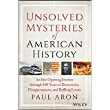 Unsolved Mysteries of American History: An Eye-Opening Journey through 500 Years of Discoveries, Disappearances, and Baffling
