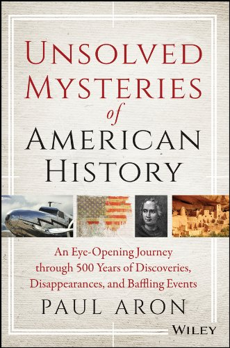 Unsolved Mysteries of American History: An Eye-Opening Journey through 500 Years of Discoveries, Disappearances, and Baf
