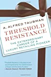 Threshold Resistance, A. Alfred Taubman, 0061235377