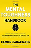 The Mental Toughness Handbook: A Step-By-Step Guide to Facing Life's Challenges, Managing Negative Emotions, and…