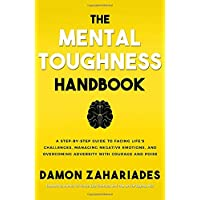 The Mental Toughness Handbook: A Step-By-Step Guide to Facing Life's Challenges,...