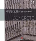 Practical Building Conservation : Concrete, English Heritage Staff, 0754645657
