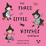 The Three Little Witches Storybook   Georgie Adams