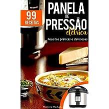 Receitas para Panela de Pressão Elétrica: 99 receitas práticas e deliciosas (Portuguese Edition)