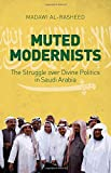 img - for Muted Modernists: The Struggle over Divine Politics in Saudi Arabia book / textbook / text book