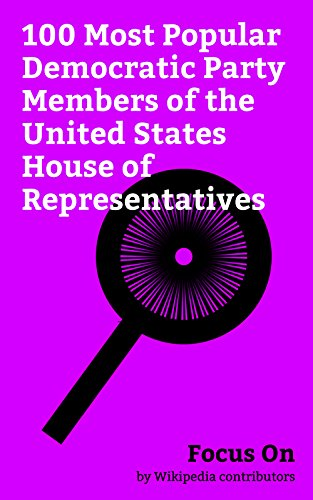Focus On: 100 Most Popular Democratic Party Members of the United States House of Representatives: John F. Kennedy, Lyndon B. Johnson, Chuck Schumer, Nancy ... Gore, James Buchanan, Jefferson Davis, etc.