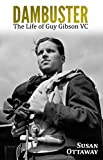 Dambuster: The Life of Guy Gibson VC