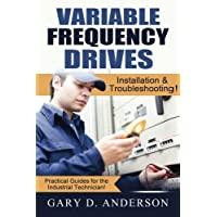 Variable Frequency Drives: Installation & Troubleshooting!: Volume 2 (Practical Guides for the Industrial Technician!)