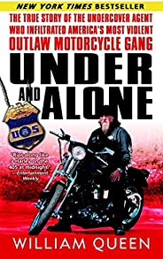 Under and Alone: The True Story of the Undercover Agent Who Infiltrated America's Most Violent Outlaw Moto