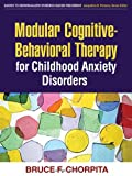 Modular Cognitive-Behavioral Therapy for Childhood Anxiety Disorders (Guides to Individualized Evidence-Based Treatment)