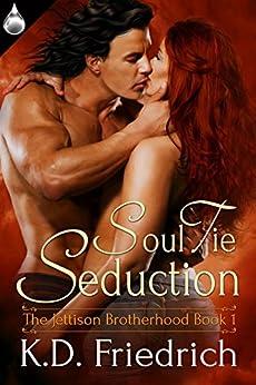 Soul Tie Seduction (The Jettison Brotherhood Book 1) by [Friedrich, K.D.]