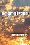 Sometimes I Wonder/Poems, Doris Davenport, 1456019872