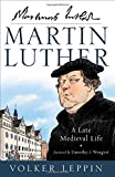 Martin Luther: A Late Medieval Life