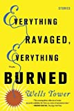 Everything Ravaged, Everything Burned: Stories by Wells Tower (2010-02-02)