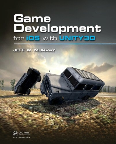 Game Development for iOS with Unity3D by Jeff W. Murray, Publisher : A K Peters/CRC Press