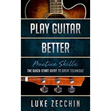Play Guitar Better: The Quick-Start Guide to Great Technique (Book + Online Bonus)