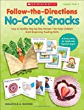 Follow-the-Directions: No-Cook Snacks: Easy & Healthy Step-by-Step Recipes That Help Children Build Beginning Reading Skills