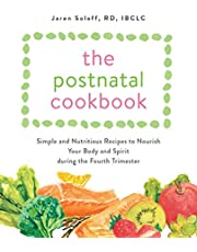 The Postnatal Cookbook: Simple and Nutritious Recipes to Nourish Your Body and Spirit During the Fourth Trimester