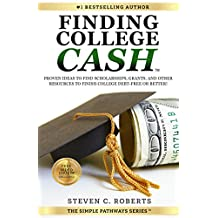 Finding College Cash: Proven Ideas to Find Scholarships, Grants, and Other Resources to Finish College Debt-Free or Better! (The Simple Pathways Series  Book 1)