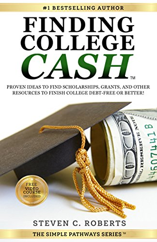 Grants For College >> Finding College Cash Proven Ideas To Find Scholarships Grants And Other Resources To Finish College Debt Free Or Better The Simple Pathways