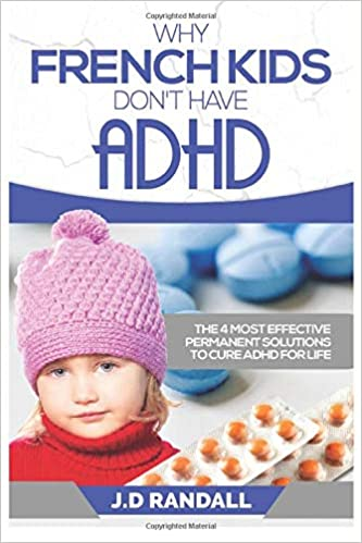 Why French Kids Don't Have ADHD: The 4 Most Effective Permanent ...