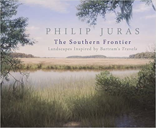 Book Philip Juras: The Southern Frontier: Landscapes Inspired by Bartram's Travels