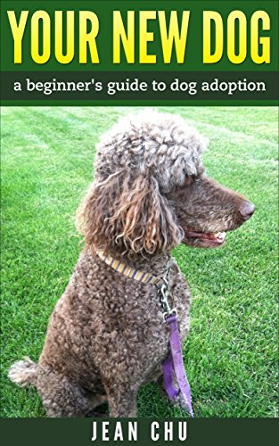 Your New Dog: a beginner's guide to dog adoption