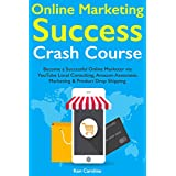 Online Marketing Success Crash Course: Become a Successful Online Marketer via YouTube Local Consulting, Amazon...