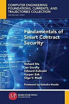 Fundamentals of Smart Contract Security by [Ma, Richard, Gorzny, Jan, Zulkoski, Edward, Bak, Kacper, Mack, Olga V.]