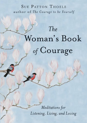 Download The Woman's Book of Courage: Meditations for Listening, Living, and Loving ebook