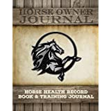 Horse Health Record Book & Horse Training Journal: Horse Health Care Log for Recording Regular Maintenance and Training Goals