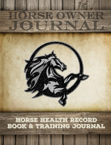 Horse Health Record Book & Horse Training Journal: Horse Health Care Log for Recording Regular Maintenance and Training Goals (Horse Care Essentials)