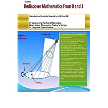 Ordinary and Partial Differentiation, Mean Value Theorems,Taylor's Series, Orthogonal Coordinates: Calculus And Analytic Geometry In 2D And 3D (Rediscover Mathematics From 0 and 1 Book 21)