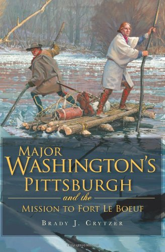 Major Washington's Pittsburgh and the Mission to Fort Le - Pittsburgh Pa Washington To