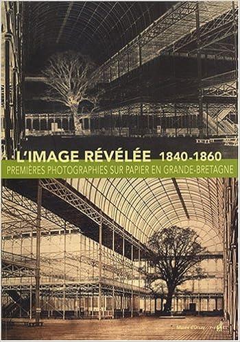 Livres gratuits L'image révélée : Premières photographies sur papier en Grande-Bretagne (1840-1860) pdf