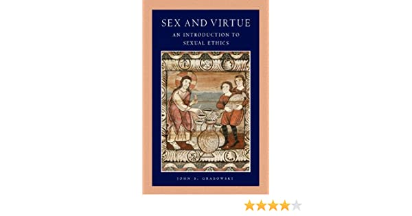 Sex and Virtue: An Introduction to Sexual Ethics (Catholic Moral Thought, Volume 2) - Kindle edition by John S. Grabowski. Politics & Social Sciences Kindle ...