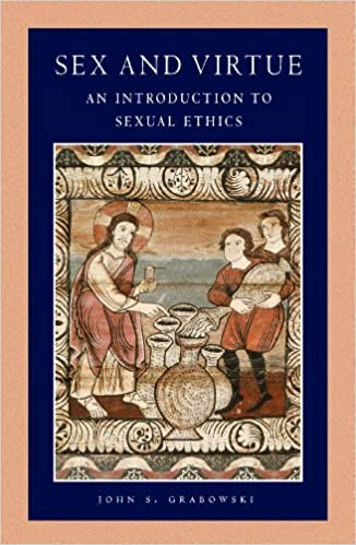 Sex and Virtue: An Introduction to Sexual Ethics (Catholic Moral Thought, Volume 2) Kindle Edition