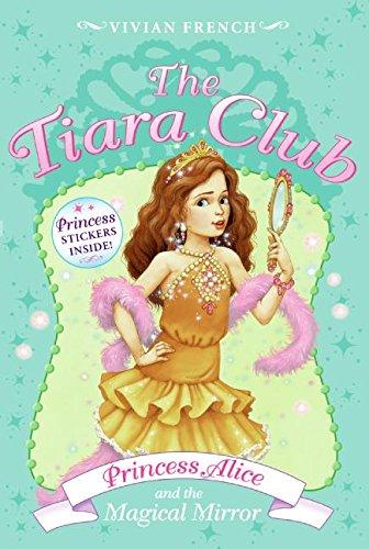 Princess Alice And the Magical Mirror (The Tiara Club, No. 4) ()
