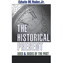 The Historical Present: Uses and Abuses of the Past