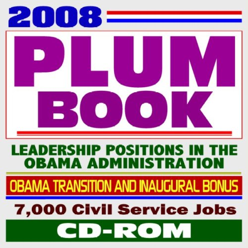 (2008 Plum Book - Government Policy and Supporting Positions Book with Civil Service Job Listings in the Obama Administration, plus Presidential Transition and Inaugural Coverage (CD-ROM))