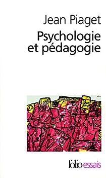 Psychologie et pédagogie par Piaget