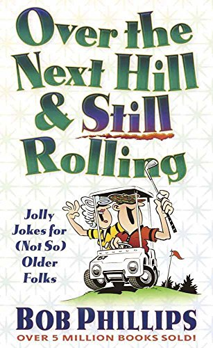 Over the Next Hill And Still Rolling: Jolly Jokes for (Not So) Older Folks