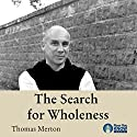 The Search for Wholeness Lecture by Thomas Merton Narrated by Thomas Merton